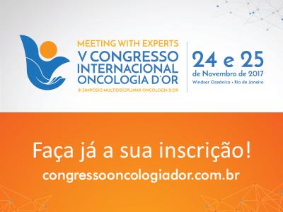 "V Congresso Internacional Oncologia D""Or | II Simpósio Multidisciplinar Oncologia D""Or"